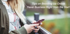 Tips on Boosting Up Online Travel Business Right from the Start