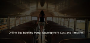 Online Bus Booking Portal Development Cost and Timeline